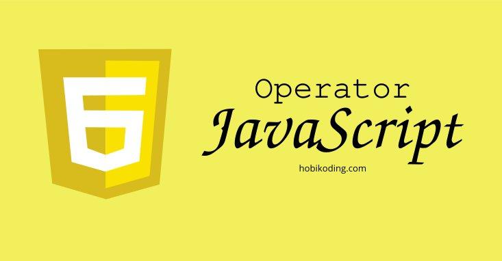 Mengenal Operator di Javascript: Unary, Binary, Tenary, Aritmetika dan Logika