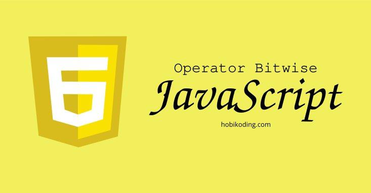 Mengenal Operator Bitwise Pada Pemrograman Javascript