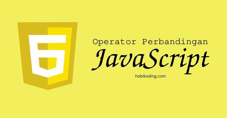 Mengenal Operator Perbandingan Pada Pemrograman Javascript