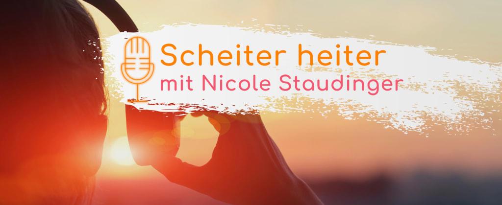 Scheiter heiter Podcast Nicole Staudinger