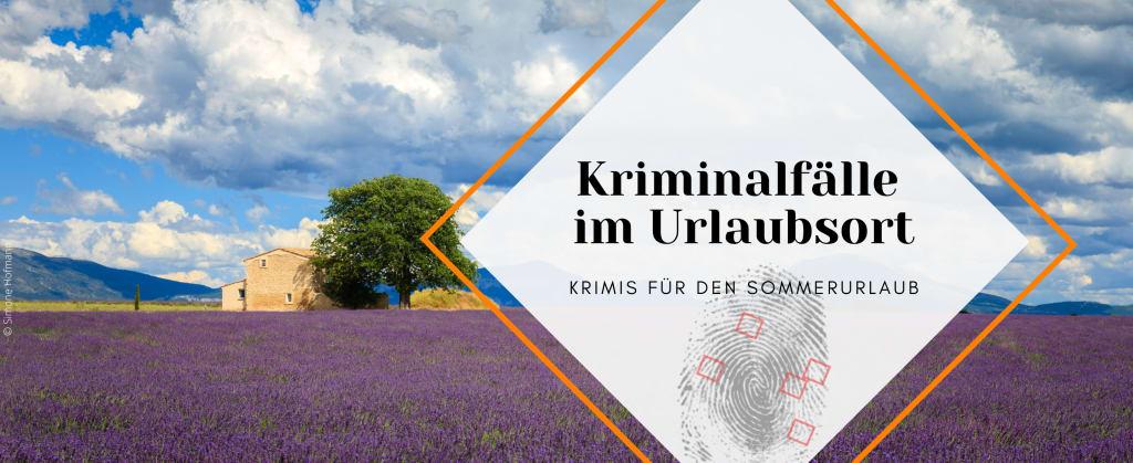 Kriminalfälle im Urlaubsort - Krimis für den Sommerurlaub