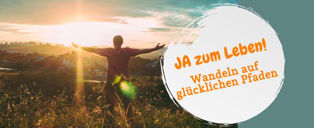 Ja zum Leben! Wandeln auf glücklichen Pfaden