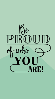 be_proud_of_who_you_are.jpg