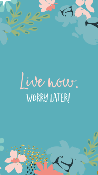 live_now._worry_later.jpg