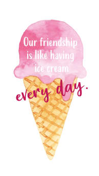 our_friendship_is_like_having_ice_cream_every_day.jpg