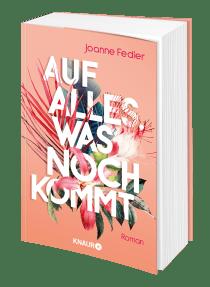 Buchblock: Joanne Fedler – Auf alles, was noch kommt