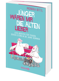Buchblock: Monika Bittl – Jünger wären mir die Alten lieber