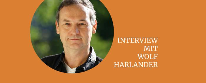 Interview mit Wolf Harlander