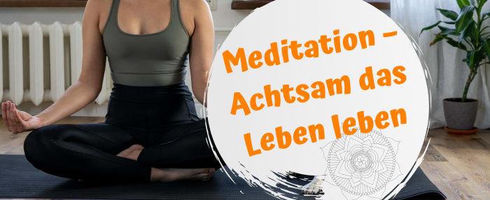 Meditation – Achtsam das Leben leben