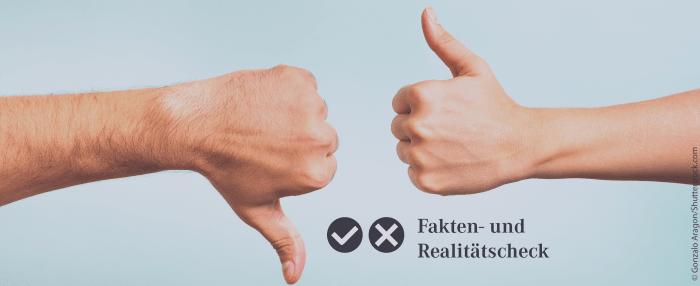 Fakten- und Realitätscheck