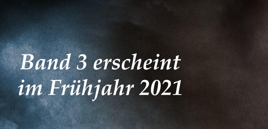 Band 3 erscheint im Frühjahr 2021