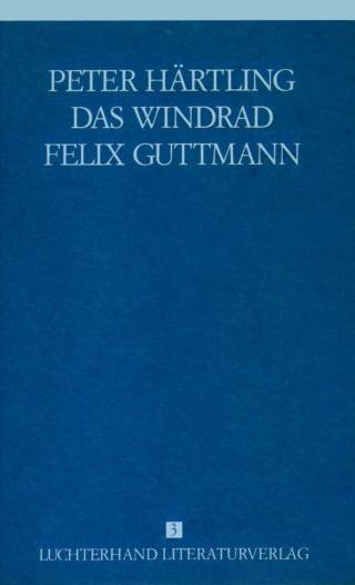 Lebensläufe von Zeitgenossen - Das Windrad /Felix Guttmann