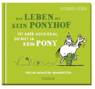 Das Leben ist kein Ponyhof, ist aber auch egal, du bist ja kein Pony Zusatzmaterial