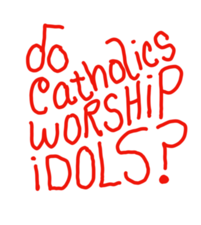 Do Catholics Worship Idols?