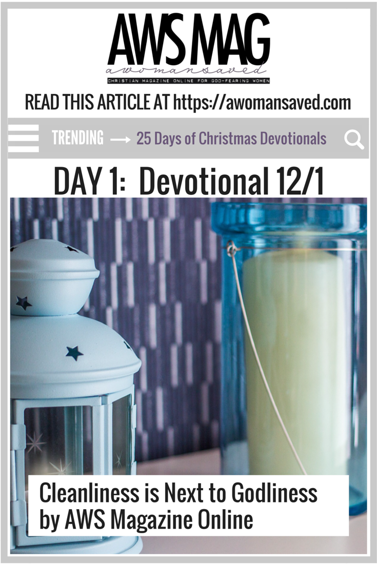 25 Days of Christmas Devotionals | Day 1: Cleanliness is Next to Godliness
