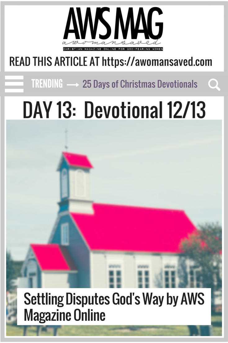 25 Days of Christmas Devotionals Day 13; Settling Disputes