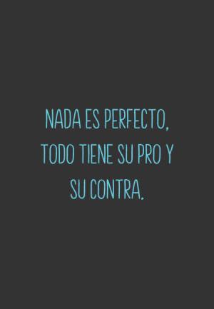 Nada es perfecto, todo tiene su pro y su contra.