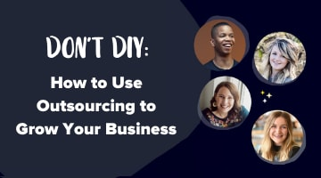 Don't DIY: How to Use Outsourcing to Grow Your Business