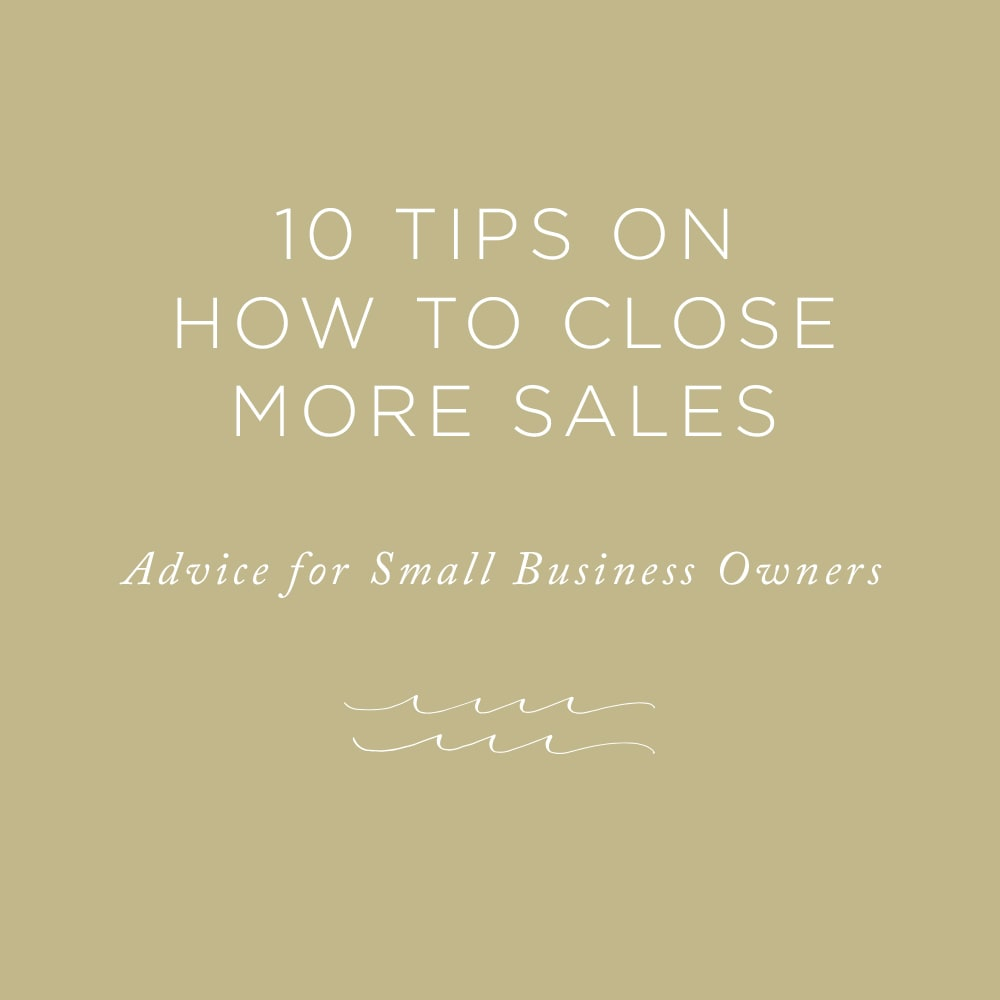 10 Tips on How to Close More Sales | via the Rising Tide Society