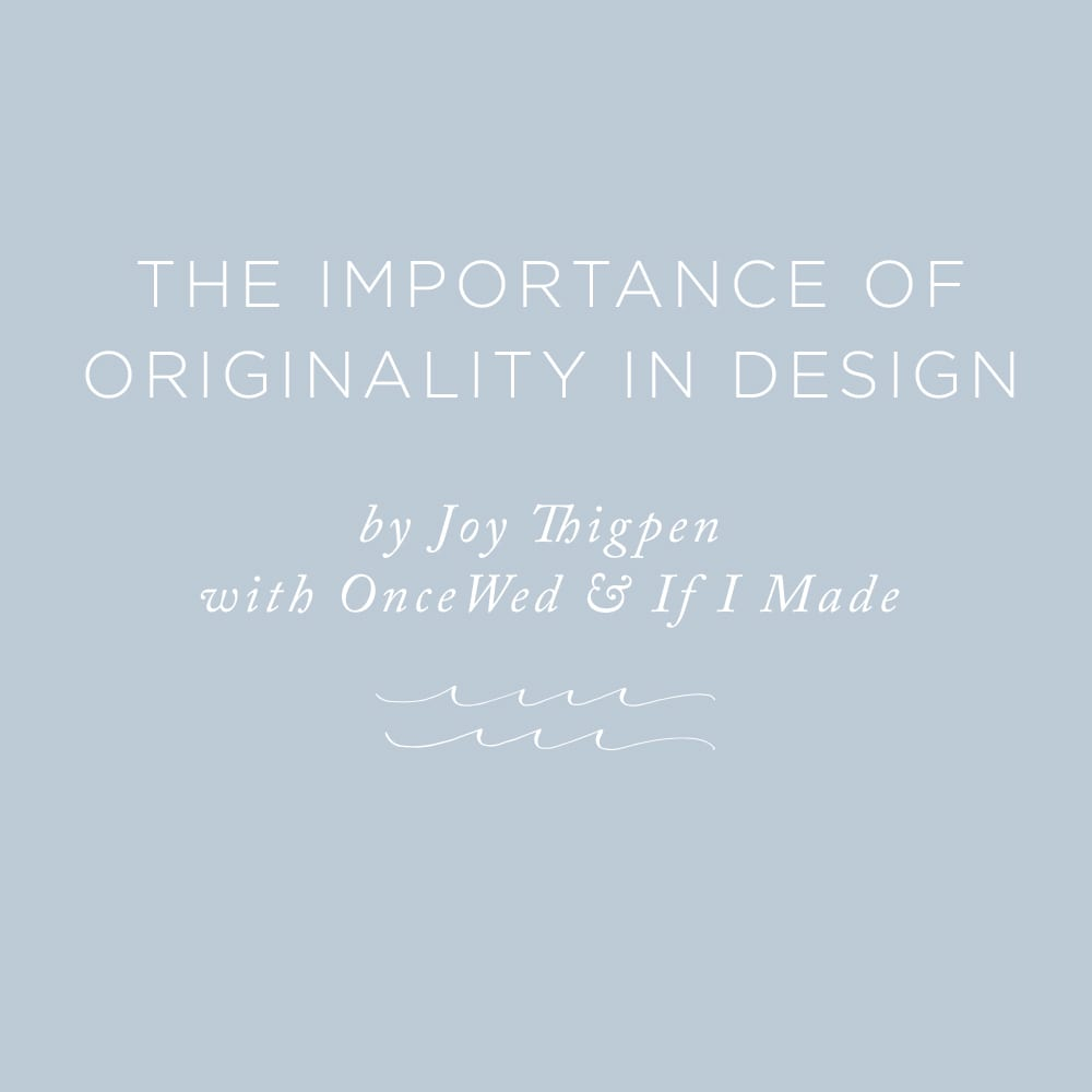 The Importance of Originality in Design by Joy Thigpen | via the Rising Tide Society