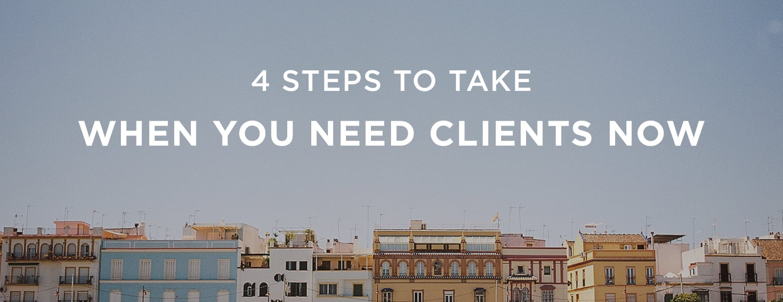 4 Steps When You Need Clients Now   via the Rising Tide Society