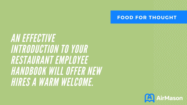 AN EFFECTIVE INTRODUCTION TO YOUR RESTAURANT EMPLOYEE HANDBOOK WILL OFFER NEW HIRES A WARM WELCOME.