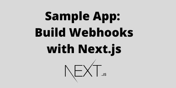 Build Webhooks using Javascript and Next.js (Sample App)