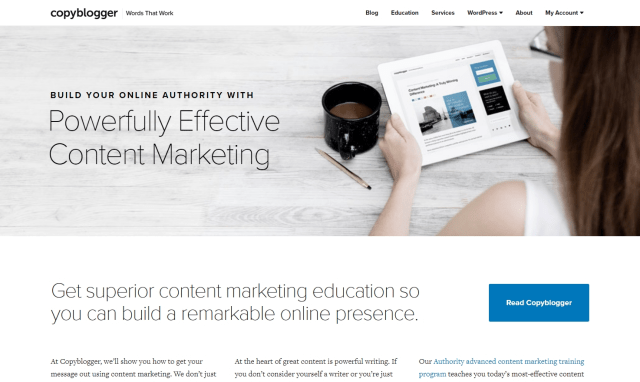 To build your online authority with content marketing. That's what copyblogger helps you with.