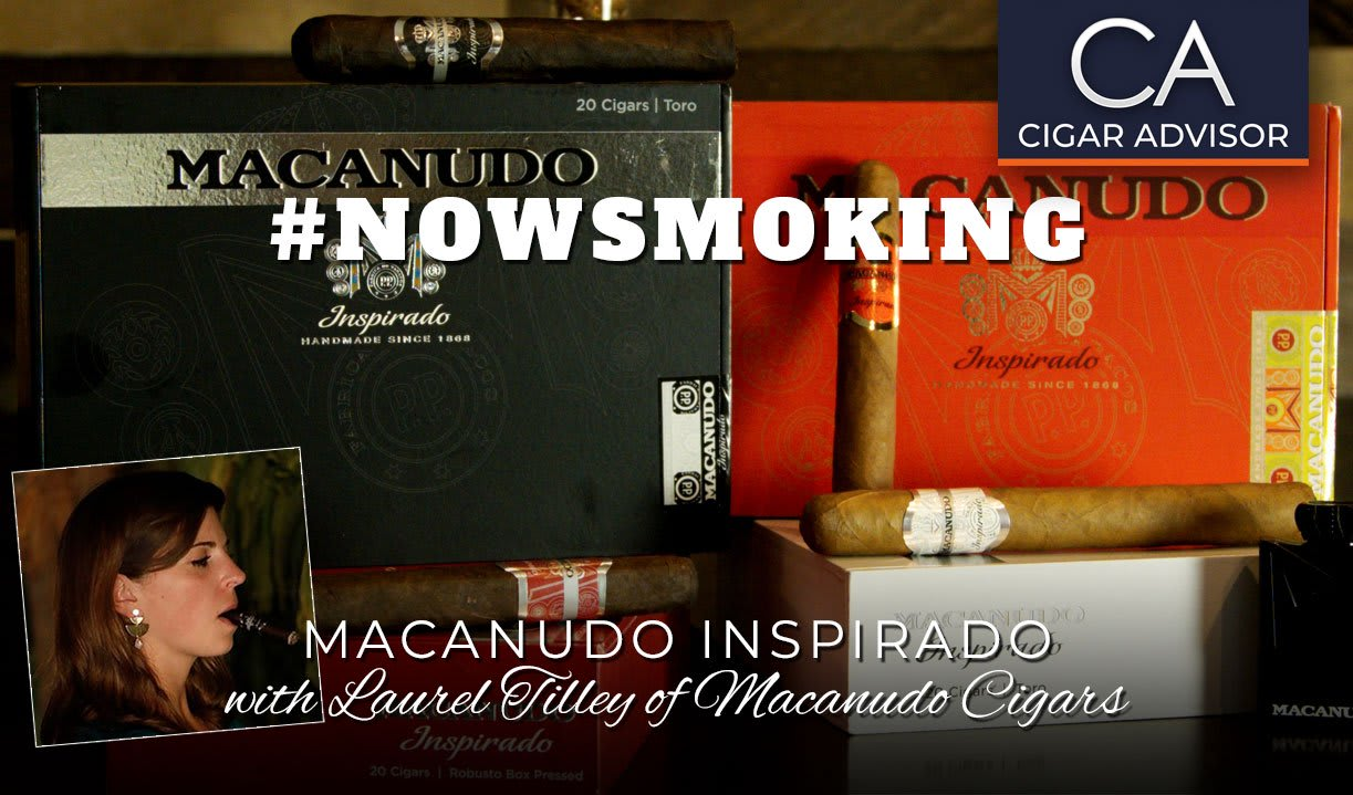 #nowsmoking: Macanudo Inspirado with Laurel Tilley of Macanudo Cigars Featured Image