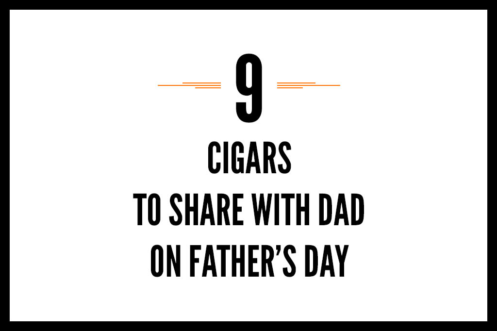 9 Cigars to Share with Dad on Father's Day Featured Image