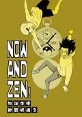 NOW AND ZEN!