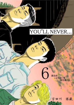 YOU'LL NEVER…(6)