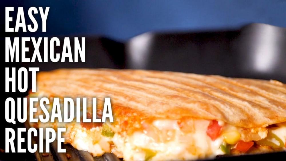 easy mexican hot quesadilla recipe