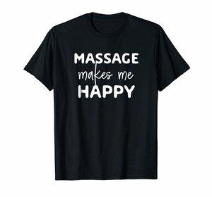 MASSAGE MAKES ME HAPPY T-SHIRT