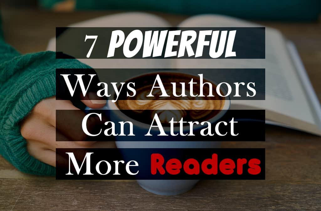 7 Powerful Ways Authors Can Attract More Readers