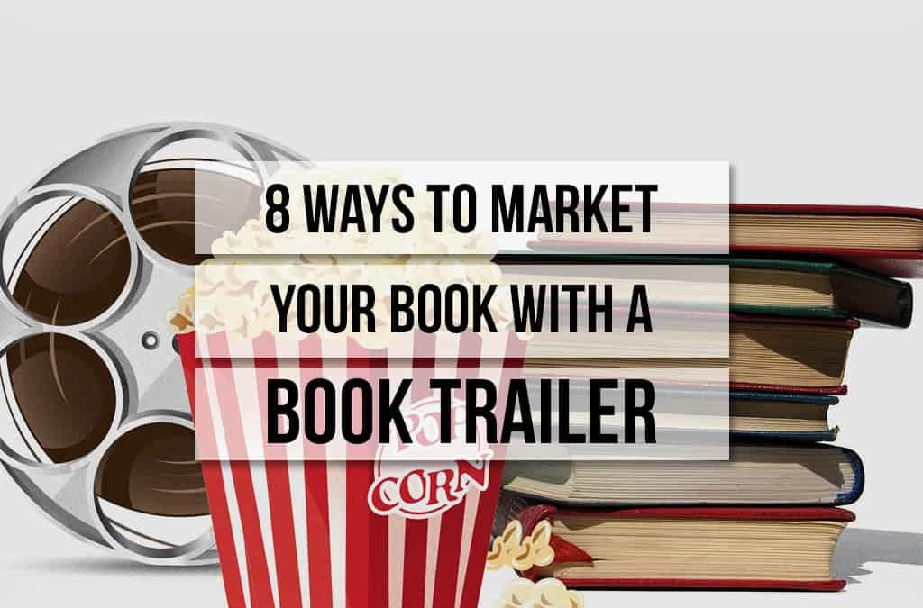8 Ways to Market Your Book with A Book Trailer