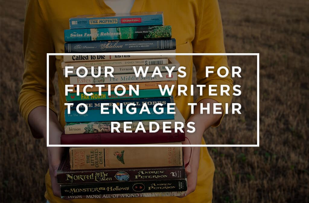 Four Ways for Fiction Writers to Engage Their Readers