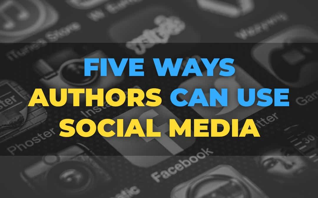 Five Ways Authors Can Use Social Media