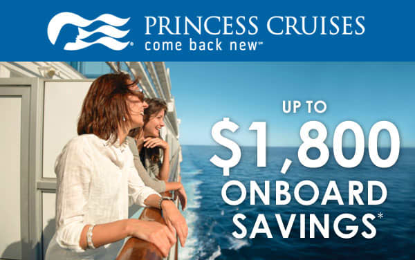 Princess Cruises: up to $1,800 in Onboard Savings*