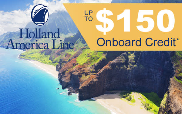 Holland America: up to $150 Onboard Credit*