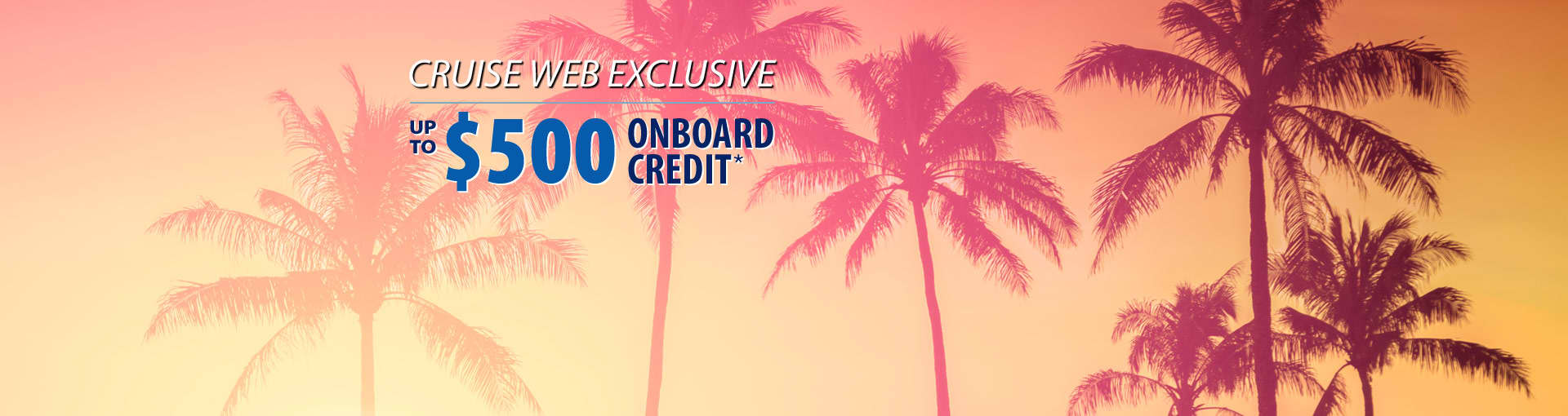 Up to $500 Onboard Credit from The Cruise Web