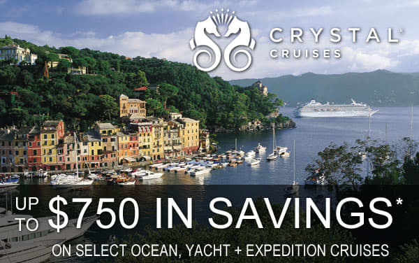 Crystal Cruises Exclusive Savings: Up to $750*