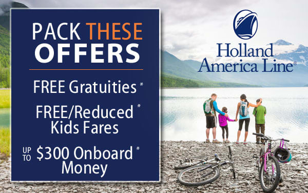 Holland America: FREE Tips, up to $300 OBC...*