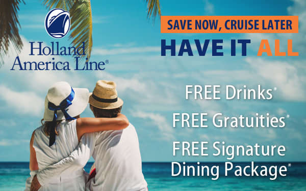 Holland America: FREE Tips, FREE Drinks and MORE*