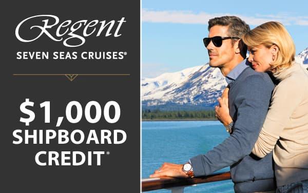 Regent Seven Seas: $1,000 FREE Shipboard Credit*