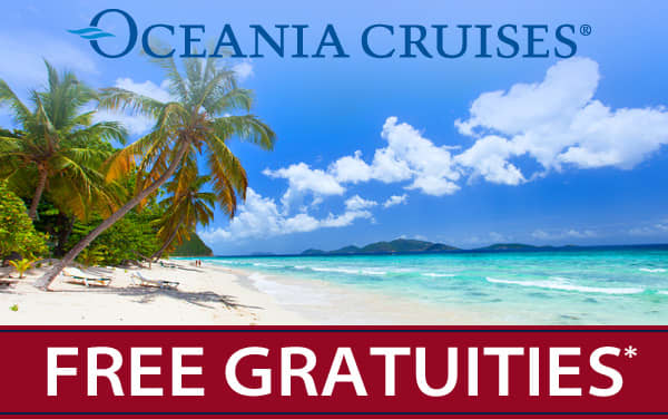 Exclusive FREE Gratuities for Oceania Cruises*