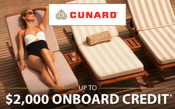Cunard: up to $2,000 Onboard Credit*