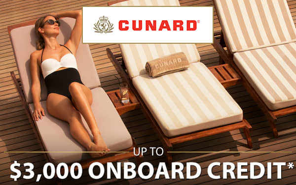 Cunard: up to $3,000 Onboard Credit*