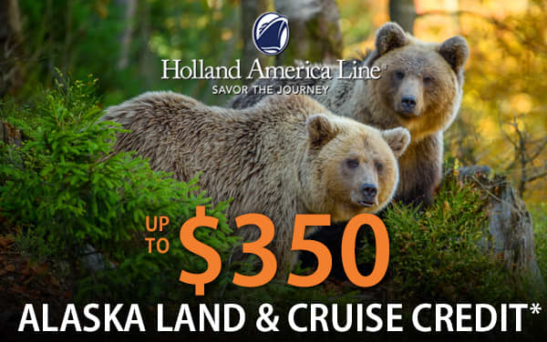 Holland America: up to $350 Land & Cruise Credit*