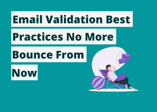 Email Validation Best Practices - No More Bounce From Now